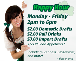 Happy Hour from 2pm to 6pm Monday thru Friday